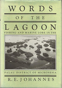 Words Of The Lagoon: Fishing And Marine Lore In The Palau District Of Micronesia