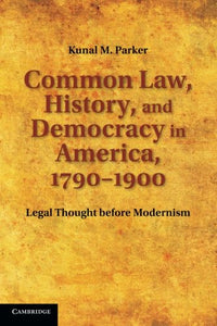 Common Law, History, And Democracy In America, 1790-1900: Legal Thought Before Modernism (Cambridge Historical Studies In American Law And Society)