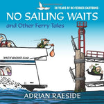 No Sailing Waits And Other Ferry Tales: 30 Years Of Bc Ferries Cartoons