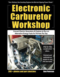 Electronic Carburetor Workshop: Convert Electric Generators & Engines To Run On Alternative Energy Fuels For Pennies Per Day