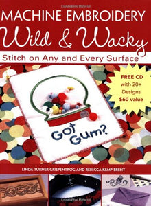 Machine Embroidery Wild & Wacky: Stitch On Any And Every Surface