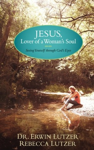 Jesus, Lover Of A Woman'S Soul: Seeing Yourself Through Gods Eyes