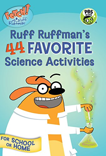 Fetch! With Ruff Ruffman: Ruff Ruffman'S 44 Favorite Science Activities