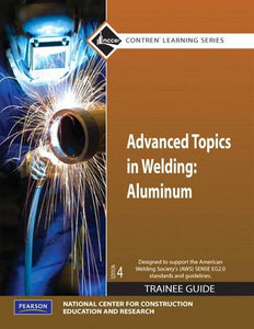 Advanced Topics In Welding: Aluminum Trainee Guide, Paperback (4Th Edition) (Contren Learning)
