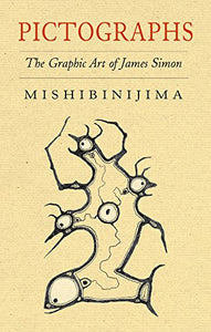 Pictographs: The Graphic Art Of James Simon Mishibinijima