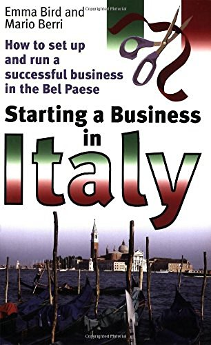 Starting A Business In Italy: How To Set Up And Run A Successful Business In The Bel Paese