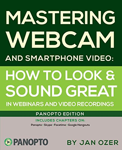 Mastering Webcam And Smartphone Video: Panopto Edition