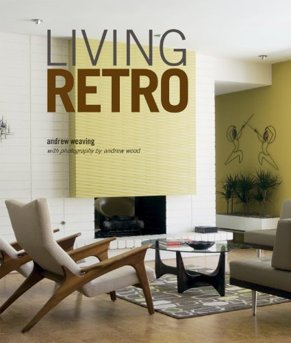 Living Retro: Fabulous Retro Homes, From Palm Springs To Paris