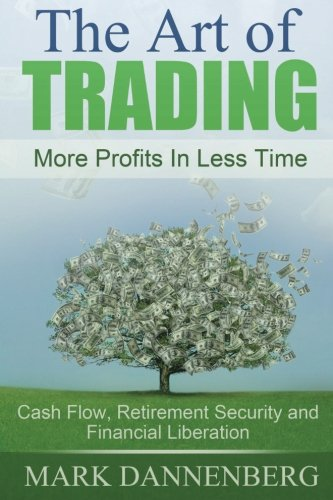The Art Of Trading: Cash Flow, Retirement Security And Financial Liberation