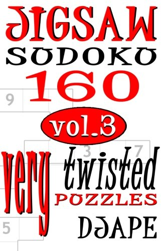 Jigsaw Sudoku Vol 3: 160 Very Twisted Puzzles