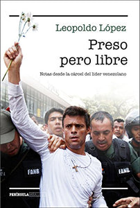 Preso Pero Libre/Prisoner But Free (Notas Desde La Crcel Del Lder Venezolano/Notes From Jail By The Venezuelan Leader) (Spanish Edition)