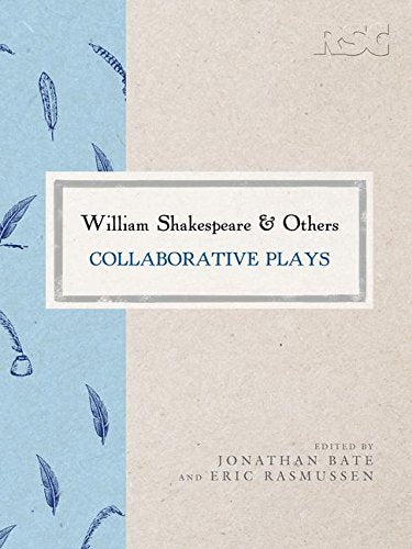 William Shakespeare And Others: Collaborative Plays (The Rsc Shakespeare)