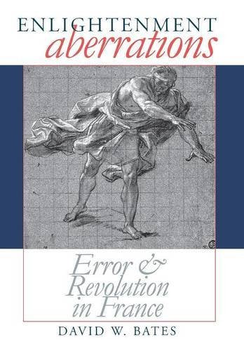 Enlightenment Aberrations: Error And Revolution In France
