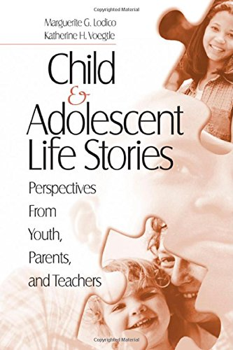 Child And Adolescent Life Stories: Perspectives From Youth, Parents, And Teachers