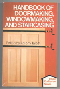 Handbook Of Doormaking, Windowmaking, And Staircasing (Home Craftsman Series)