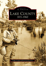 Lake County: 1871-1960 (Images Of America)