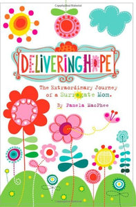 Delivering Hope: The Extraordinary Journey Of A Surrogate Mom