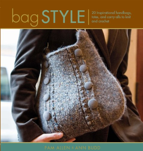 Bag Style: 20 Inspirational Handbags, Totes, And Carry-Alls To Knit And Crochet (Style Series)