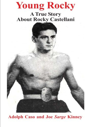 Young Rocky: Young Rocky?A True Story Of Attilio Rocky Castellani, By Adolph Caso And Joe Sarge Kinney, Branden Books, Isbn 9780828319027; E-Book Isbn 9780828329218 E-Book, $9.99