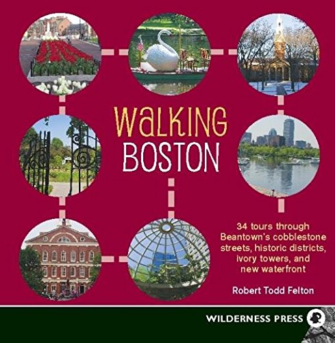 Walking Boston: 34 Tours Through Beantown'S Cobblestone Streets, Historic Districts, Ivory Towers And New Waterfront