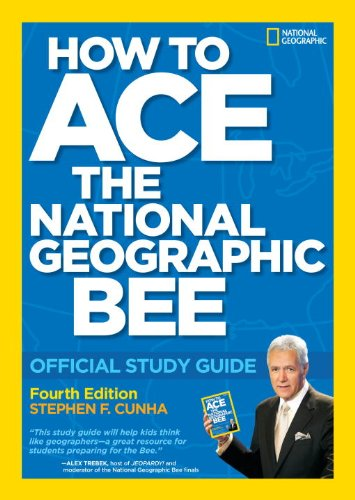 How To Ace The National Geographic Bee: Official Study Guide 4Th Edition