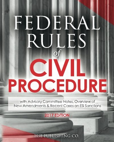 Federal Rules Of Civil Procedure (2017 Edition): With Advisory Committee Notes, Overview Of New Amendments & Recent Cases On Esi Sanctions