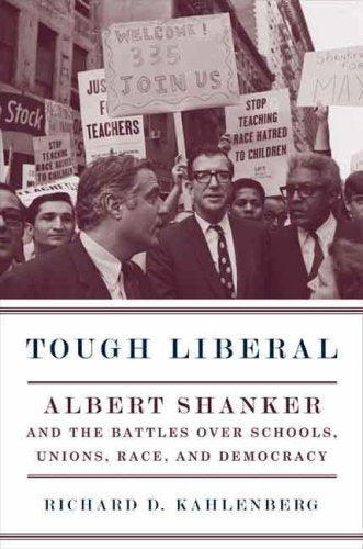 Tough Liberal: Albert Shanker And The Battles Over Schools, Unions, Race, And Democracy.