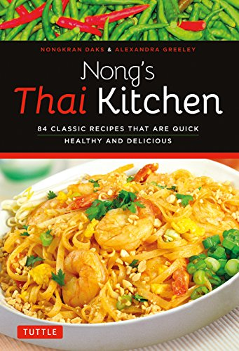 Nong'S Thai Kitchen: 84 Classic Recipes That Are Quick, Healthy And Delicious