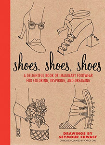 Shoes, Shoes, Shoes: A Delightful Book Of Imaginary Footwear For Coloring, Decorating, And Dreaming