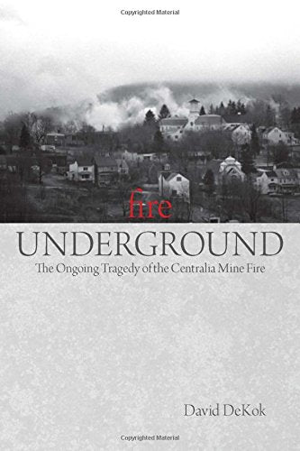 Fire Underground: The Ongoing Tragedy Of The Centralia Mine Fire