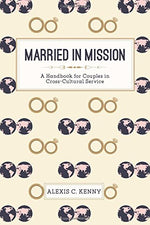 Married In Mission: A Handbook For Couples In Cross-Cultural Service
