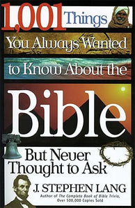 1,001 Things You Always Wanted To Know About The  Bible, But Never Thought To Ask