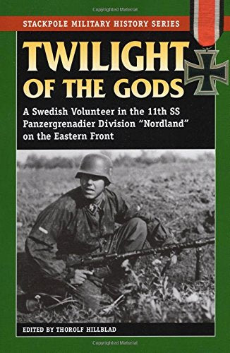"Twilight Of The Gods: A Swedish Volunteer In The 11Th Ss Panzergrenadier Division ""Nordland"" On The Eastern Front (Stackpole Military History Series)"