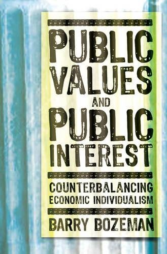 Public Values And Public Interest: Counterbalancing Economic Individualism (Public Management And Change)
