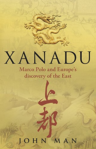 Xanadu: Marco Polo And Europe'S Discovery Of The East