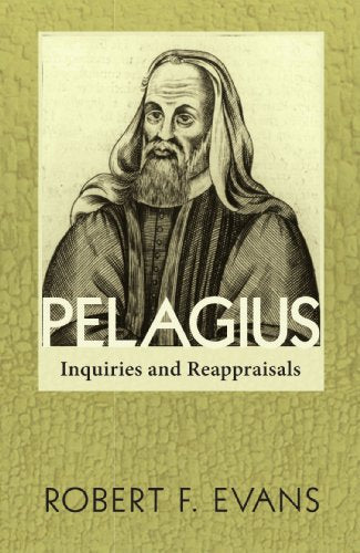 Pelagius: Inquiries And Reappraisals