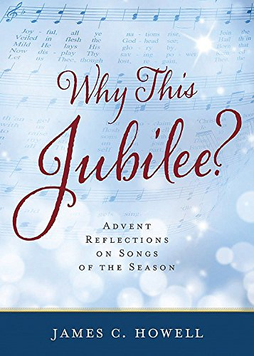 Why This Jubilee? Advent Reflections On Songs Of The Season