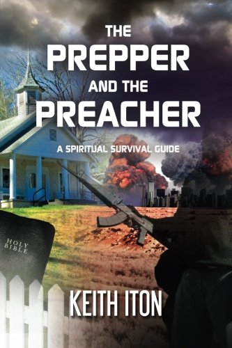 The Prepper And The Preacher: A Spiritual Survival Guide
