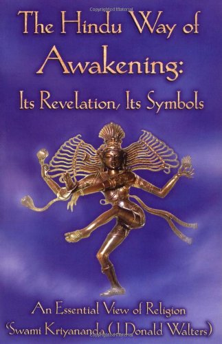 The Hindu Way Of Awakening: Its Revelation, Its Symbols: An Essential View Of Religion