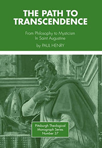 The Path To Transcendence: From Philosophy To Mysticism In Saint Augustine (Pittsburgh Theological Monograph Series ; 37) (English And French Edition)
