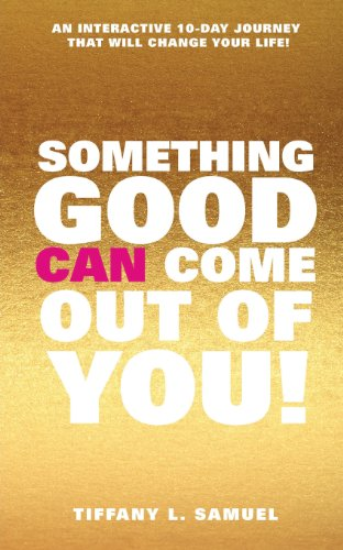 Something Good Can Come Out Of You!