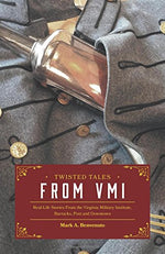 Twisted Tales From Vmi: Real-Life Stories From The Virginia Military Institute, Barracks, Post And Downtown