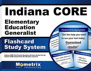 Indiana Core Elementary Education Generalist Flashcard Study System: Indiana Core Test Practice Questions & Exam Review For The Indiana Core Assessments For Educator Licensure (Cards)