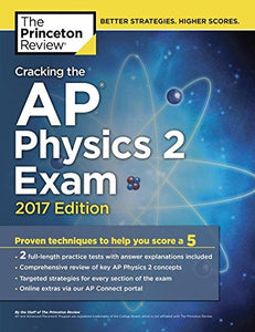 Cracking The Ap Physics 2 Exam, 2017 Edition: Proven Techniques To Help You Score A 5 (College Test Preparation)