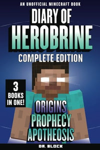 Diary Of Herobrine -- Complete Edition -- Book 1: Origins; Book 2: Prophecy; Book 3: Apotheosis: (An Unofficial Minecraft Book)
