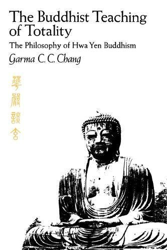 Buddhist Teaching Of Totality: The Philosophy Of Hwa Yen Buddhism