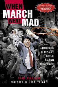 When March Went Mad: A Celebration Of Nc State'S 1982-83 National Championship