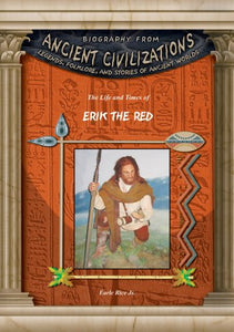 Erik The Red (Biography From Ancient Civilizations) (Biography From Ancient Civilizations: Legends, Folklore, And Stories Of Ancient Worlds)