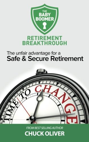 The Baby Boomer Retirement Breakthrough: The Unfair Advantage For A Safe & Secure Retirement