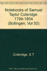 The Notebooks Of Samuel Taylor Coleridge, Volume 1 : 1794-1804